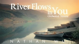 River Flows In You - Yiruma (Piano Orchestral Version Ft. Nathan Wu)