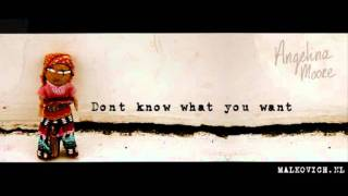 Angelina Moore - Don't know what you want