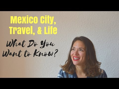 Mexico City, Travel, & Life - What Do You Want to Know? - Vlogmas Day 1