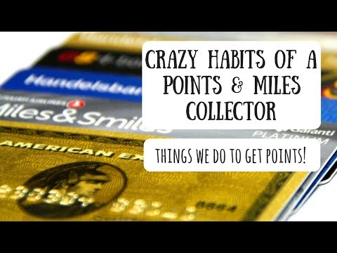 Crazy Habits of a Points Collector | The Things We Do to Earn Points From Our Credit Cards