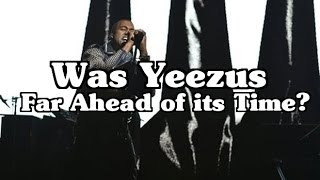 "Was Kanye West ""Yeezus"" Far Ahead Of its Time?"