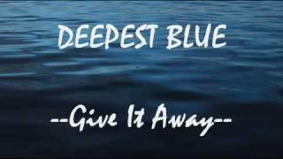 Deepest Blue Give It Away Lyrics Video
