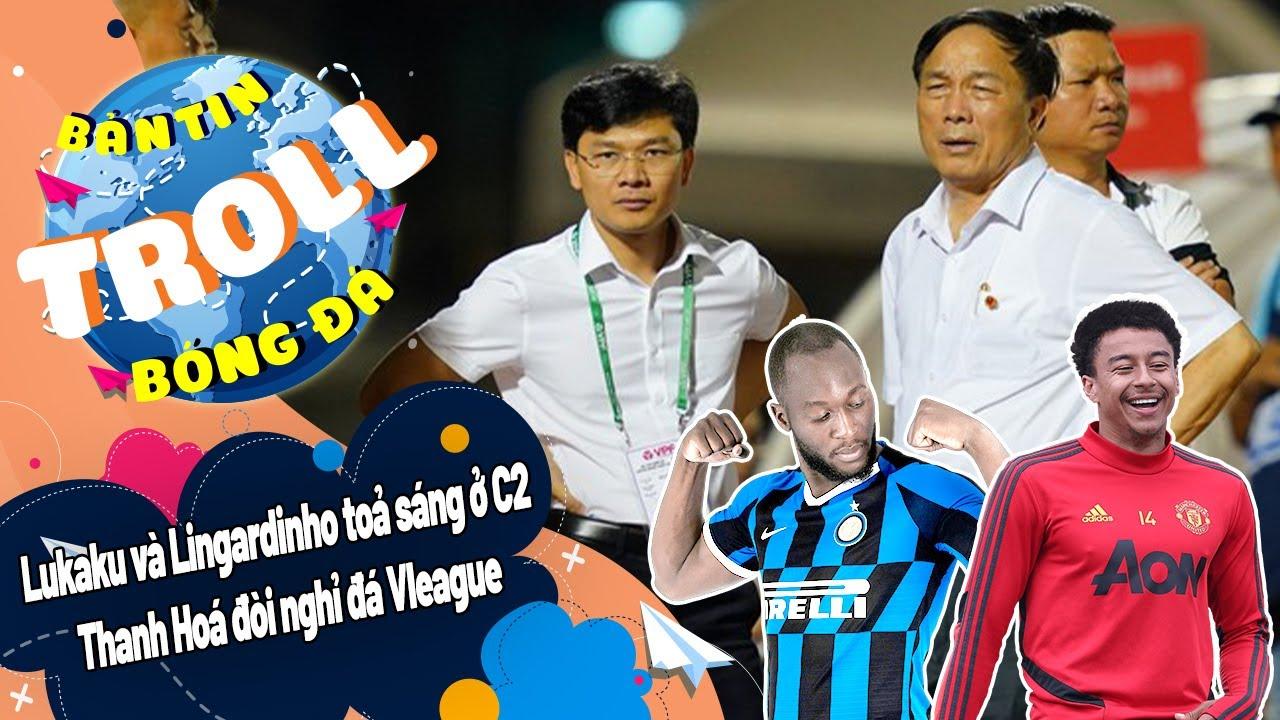 Bản tin Troll Bóng Đá ngày 6/8:Lukaku và Lingardinho toả sáng ở C2 | Thanh Hoá đòi nghỉ đá Vleague