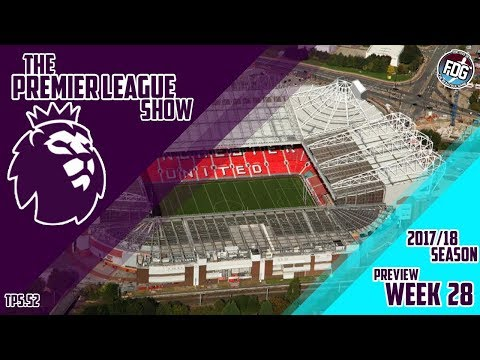 Premier League 2017/18 Preview: Week 28 - Jose welcome his old club Chelsea to Old Trafford - TPS.52
