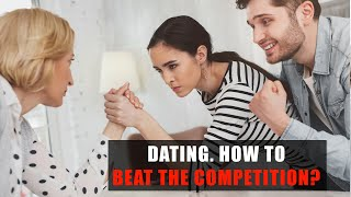 Dating. How to beat the competition