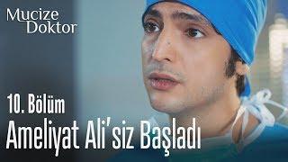 Ameliyat Ali'siz başladı - Mucize Doktor 10. Bölüm
