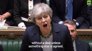 MPs vent anger on Theresa May who reveals #NoDealBrexit is still possible
