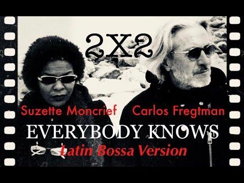 EVERYBODY KNOWS (Latin Bossa Version) - CARLOS FREGTMAN & SUZETTE MONCRIEF 2X2 PROJECT