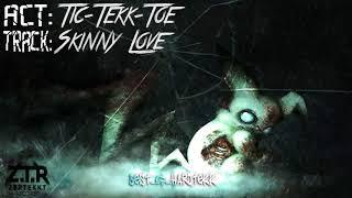 Tic-Tekk-Toe - Skinny Love