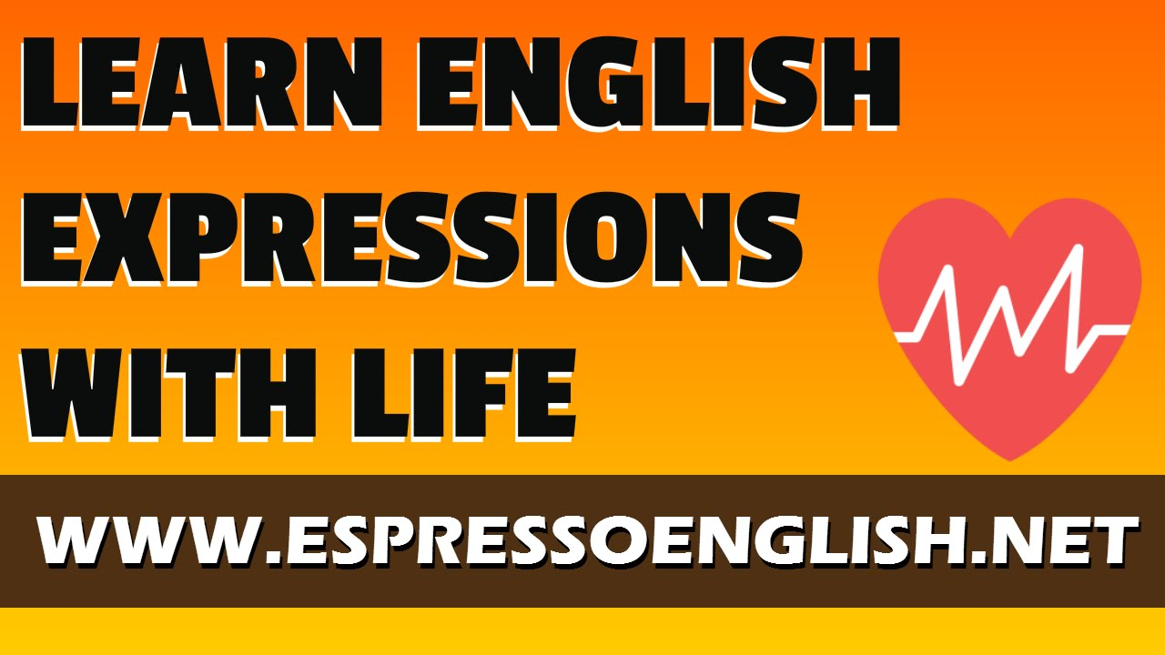English phrases and idioms with life – Espresso English