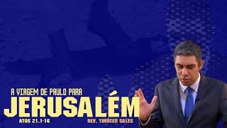 A viagem de Paulo para Jerusalém (Atos 21.1-16) • Rev. Timóteo Sales