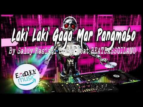 Laki Laki Gaga Mar Pangmabo By Saldy Kasiadi Break Beat BEATBASSGILANO