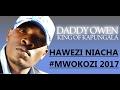Download DADDY OWEN 2017 -HAWEZI NIACHA (MWOKOZI) MP3 song and Music Video