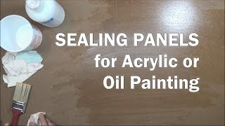 Oil Painting Workshop # 6 How To Seal Panels For Acrylic Or Oil Paintings