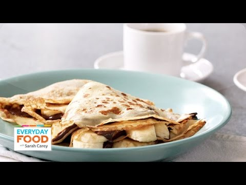 Nutella-Banana Crepe Recipe Everyday Food with Sarah Carey