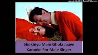 SHOKHIYON MAIN GHOLA JAAYE KARAOKE FOR MALE SINGERS