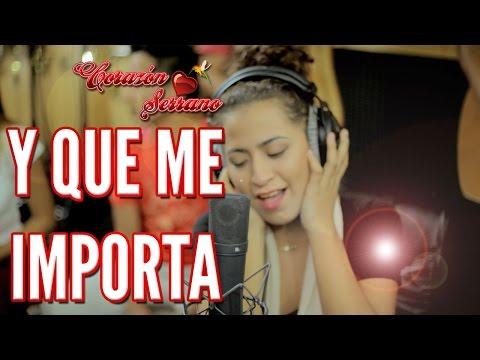 Corazón Serrano - Y Que Me Importa