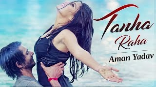 Tanha Raha (Full 4K Video) Aman Yadav | Amrit Kahlon | New Hindi Song 2017 | Fakon Music