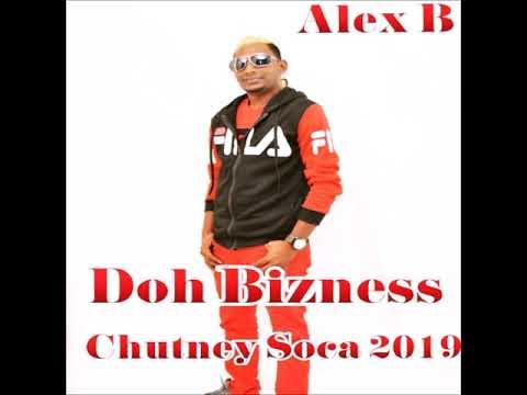 Alex B - Doh Bizness (2019 Chutney Soca)