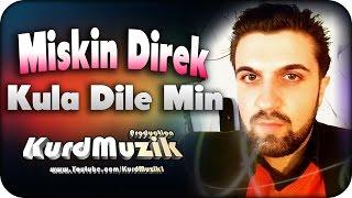Miskin Direk - Kula Dile Min - 2016 - KurdMuzik Production