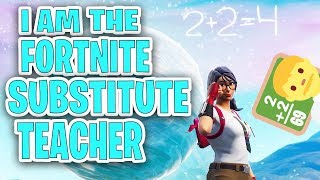 I AM THE FORTNITE SUBSTITUTE TEACHER!