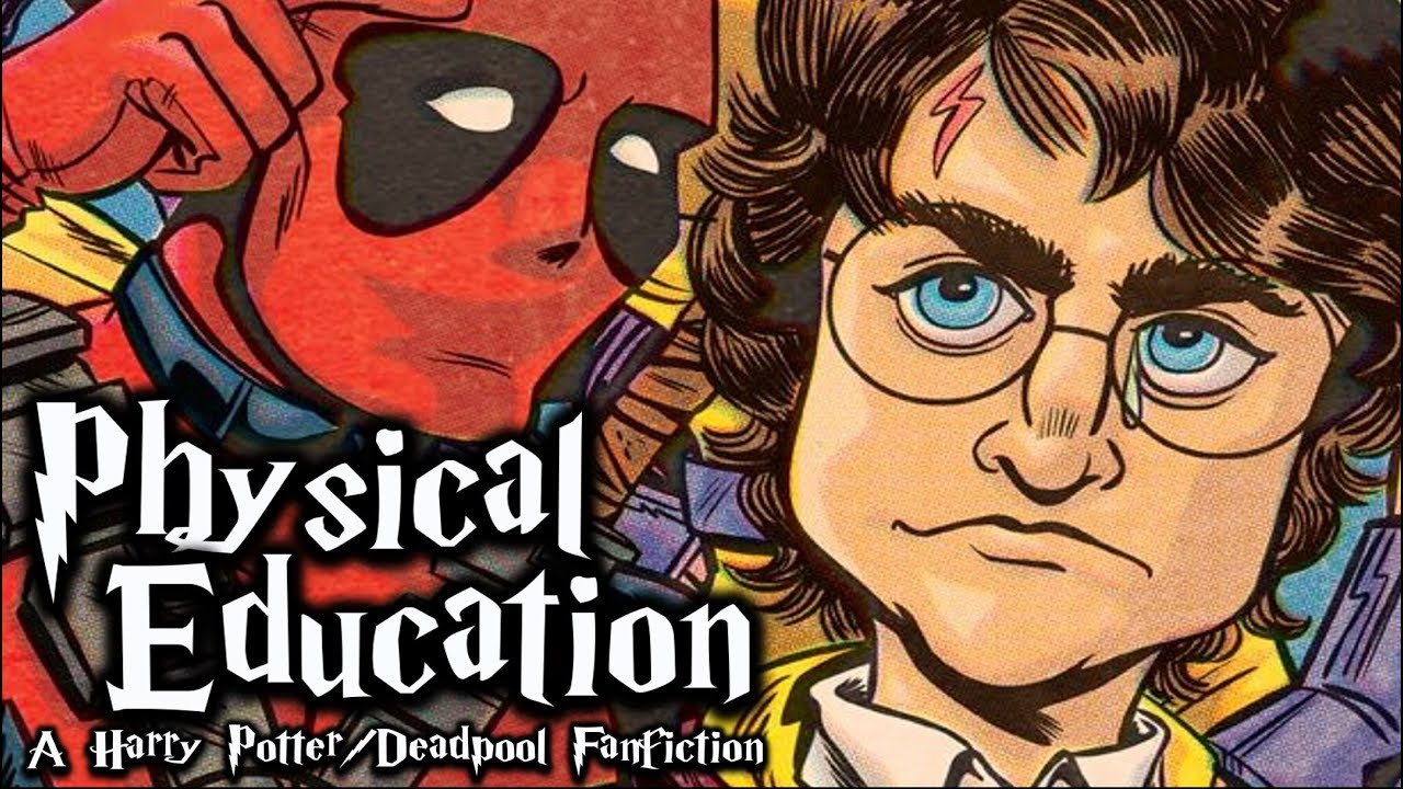 Deadpool/Harry Potter Fanfic Reading] 'Physical Education