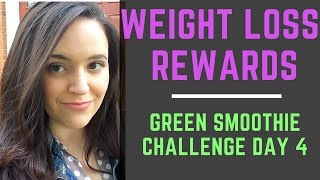 HOW I LOST 10 LBS   WEIGHT LOSS REWARDS   Green Smoothie Challenge Day 4