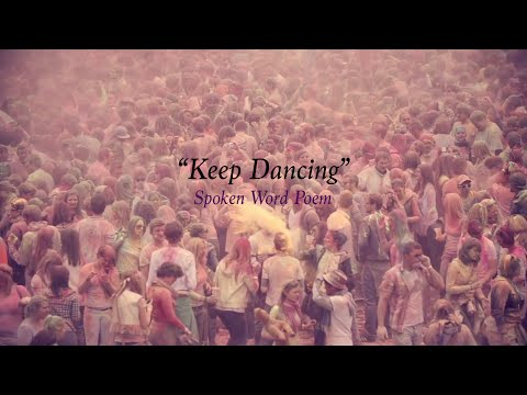 Keep Dancing    Spoken Word Poem Video   