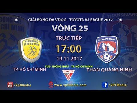 TRỰC TIẾP   TP HỒ CHÍ MINH vs THAN QUẢNG NINH   VÒNG 25 TOYOTA V LEAGUE 2017