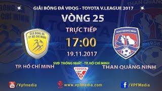 full  tp ho chi minh vs than quang ninh  vong 25 toyota v league 2017