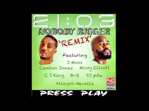 21:03 - Nobody Bigger (Remix) ft J Moss, Missy E, Canton Jones, DJ PDA, CJ King, B3, Allegro Nevella
