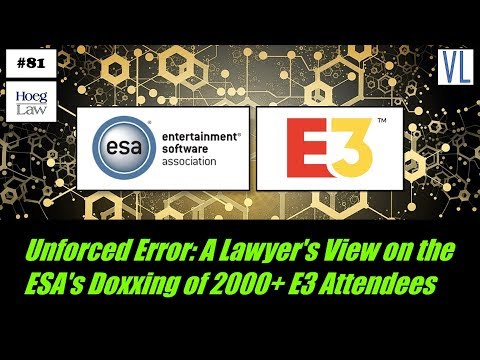 unforced-error:-a-lawyer's-view-on-the-esa's-doxxing-of-2000+-e3-attendees-(vl81)