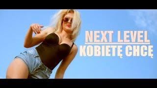 NEXT LEVEL - Kobietę Chcę (Oficjalny Teledysk)