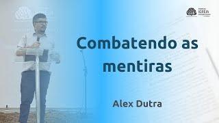 Combatendo as mentiras | Alex Dutra