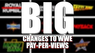 BIG Changes To WWE 2018 PPVs! (The Reason PPVs Are Running So Long)