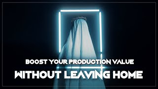 Boost Your Production Value Without Leaving Home