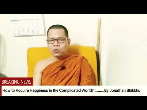 How to Acquire Happiness in the Complicated World......By Jonathan Bhikkhu