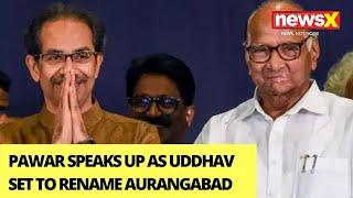 'Don't Take Matter Seriously' | Pawar Speaks Up As Uddhav Set To Rename Aurangabad | NewsX