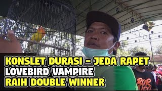 KONSLET DURASI DAN JEDA RAPET MAMPU ANTARKAN LOVEBIRD VAMPIRE RAIH DOUBLE WINNER