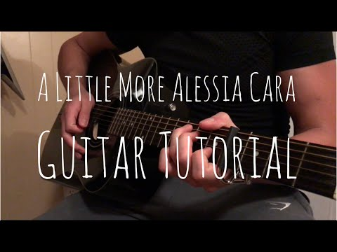 A Little More By Alessia Cara Guitar Tutorial