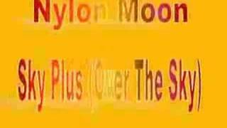 Nylon Moon - Sky Plus (Over The Sky)