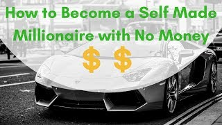 How to Become a Self Made Millionaire With No Money