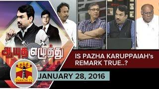 Ayutha Ezhuthu : Is Pazha Karuppaiah's Remark True..? or Intentional..? (28/01/2016)