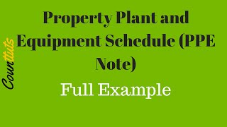 Property Plant and Equipment Schedule (PPE Note) FULL EXAMPLE