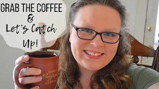 Grab the Coffee and Let's Catch up! I Chit Chat I Where the heck have I been?