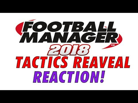 Football Manager 2018 TACTICS Reveal LIVE REACTION!