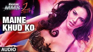 """Maine Khud Ko"" Ragini MMS 2 Full Song (Audio) 