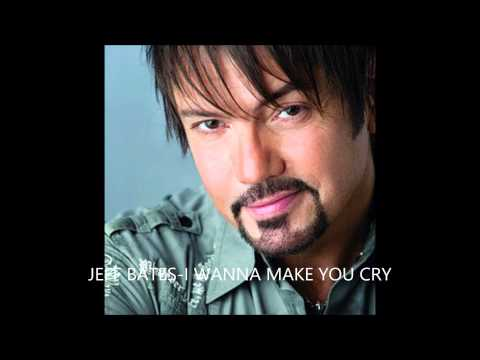 JEFF BATES-I WANNA MAKE YOU CRY