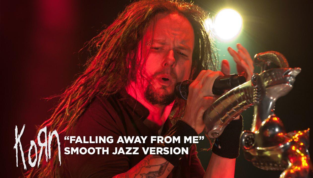 "KORN ""Falling Away From Me"" (Smooth Jazz Version) | Metal Injection"
