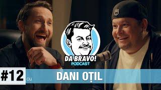 DA BRAVO! Podcast #12 cu Dani Oțil
